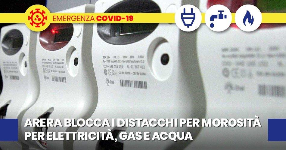 COVID-19, ARERA BLOCCA DISTACCHI PER MOROSITA' SU ELETTRICITA', GAS E ACQUA