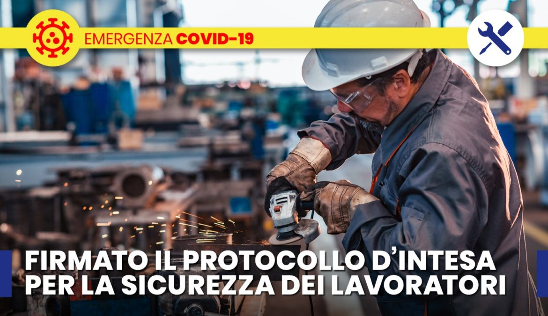 COVID-19, FIRMATO PROTOCOLLO D'INTESA PER LA SICUREZZA DEI LAVORATORI